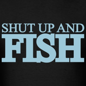 Black shut up and fish T-Shirts - Men's T-Shirt