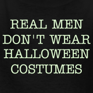 Design ~ REAL MEN DON'T WEAR HALLOWEEN COSTUMES T-Shirt - Glow