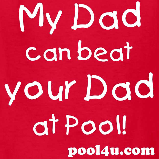 My Dad can beat your Dad at pool!