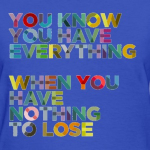 Nothing To Lose Shirt - Women's T-Shirt