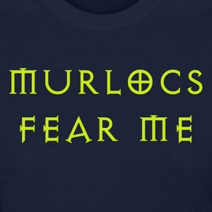 Murlocs Fear Me - Women's T-Shirt