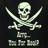 Design ~ ARRG...YOU FOR REAL? Pirate Speak Series -Glow in the Dark