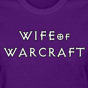 Wife of Warcraft - Women's T-Shirt