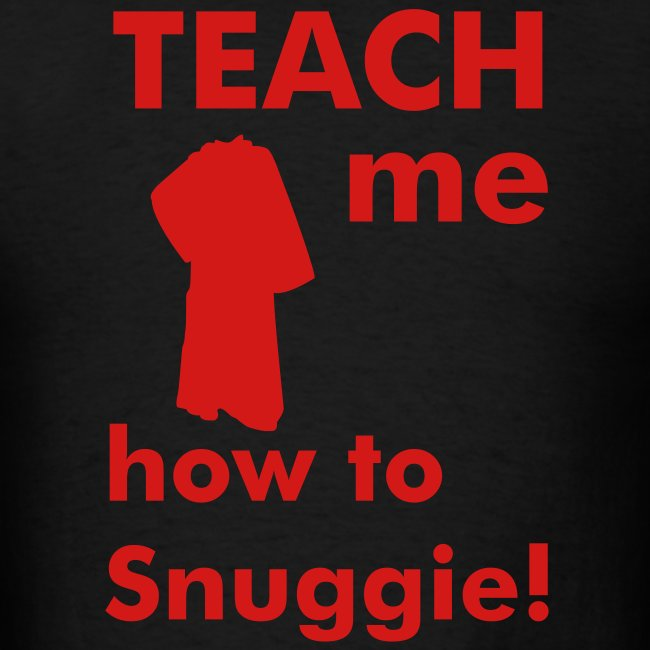 Teach me how to Snuggie! Men's tee