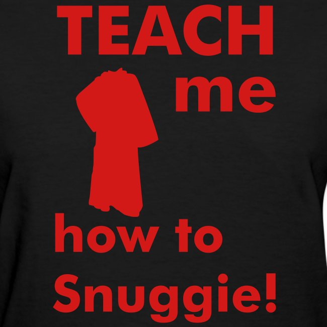 Teach me how to Snuggie! women's tee