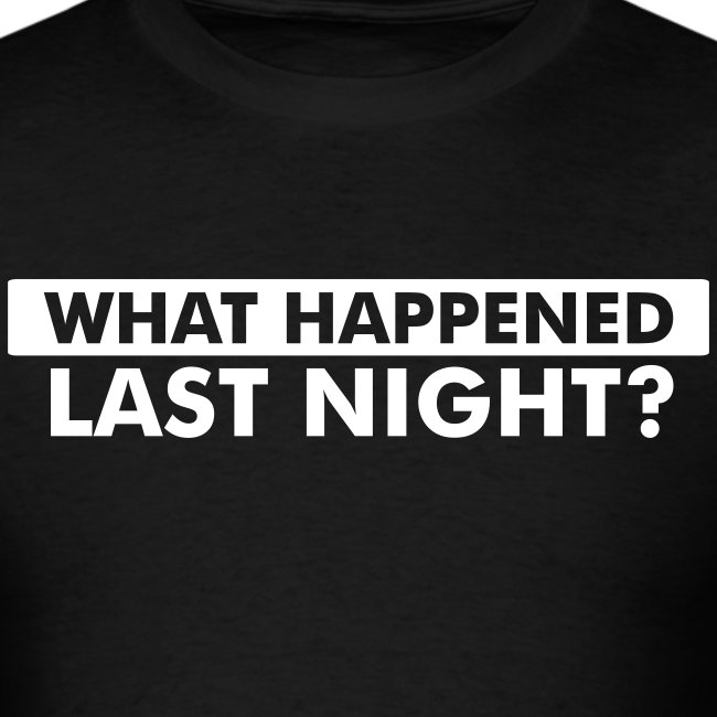 What happened last night? Men's tee