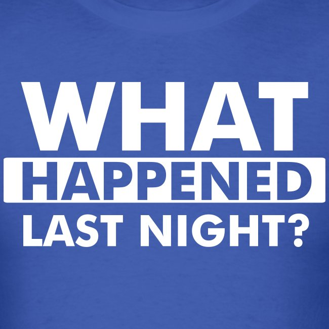 What happened last night? Men's tee