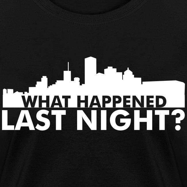 What happened last night? Women's tee