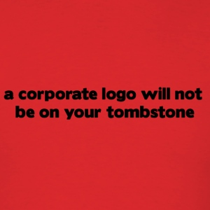 a corporate logo will not be on your tombstone - Men's T-Shirt