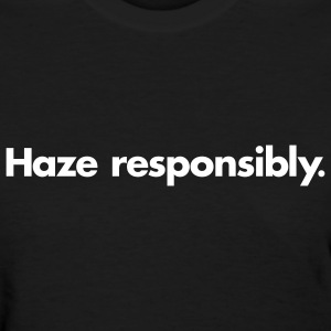 Haze Responsibly (1-Color, Custom) Women's T-Shirts - Women's T-Shirt