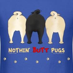 Nothin' Butt Pugs T-shirt