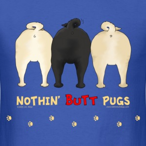Nothin' Butt Pugs T-shirt - Men's T-Shirt