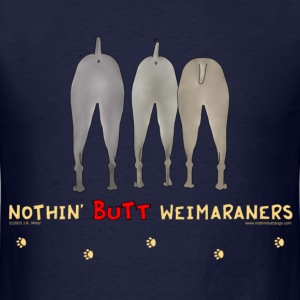 Nothin' Butt Weimaraners T-shirt - Men's T-Shirt