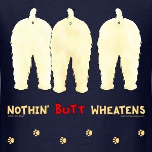 Nothin' Butt Wheatens T-shirt - Men's T-Shirt