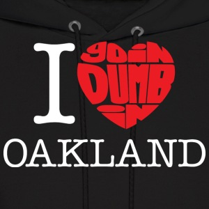 I Love Goin Dumb in Oakland - Men's Hoodie