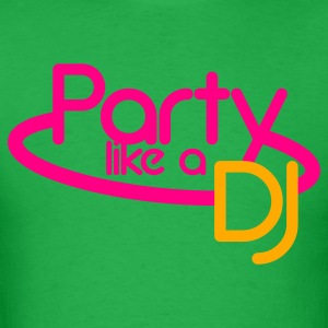 PARTY LIKE A DJ dance rave NEON sign T-Shirts - Men's T-Shirt