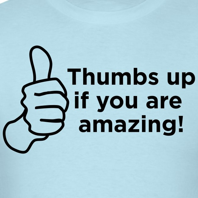 Thumbs Up if you are Amazing! Men!