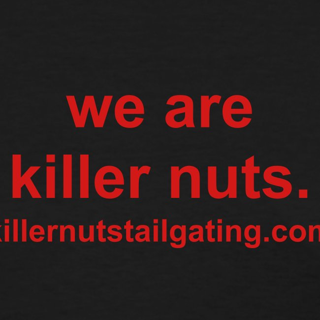 we are killer nuts.
