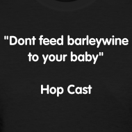Design ~ Don't feed Barleywine to your baby