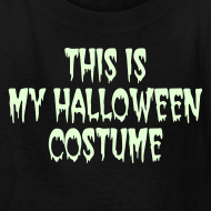 Design ~ THIS IS MY HALLOWEEN COSTUME on Sale. Glow in the Dark Toddler T-Shirt