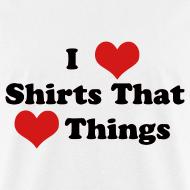 Design ~ I Heart Shirts That Heart Things (Men)