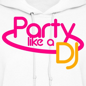 PARTY LIKE A DJ dance rave NEON sign Hoodies - Women's Hoodie
