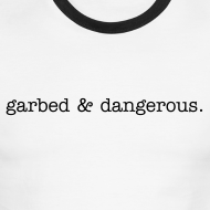 Design ~ 'garbed & dangerous' -- men's ringer tee in white