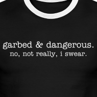 Design ~ not garbed & dangerous -- men's ringer tee in black