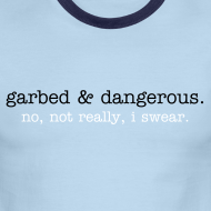 Design ~ not garbed & dangerous -- men's ringer tee in blue