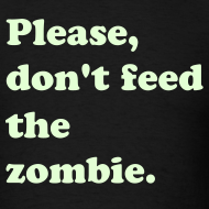 Design ~ PLEASE, DON'T FEED THE ZOMBIE - GLOW IN THE DARK T-Shirt