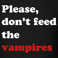 Design ~ PLEASE, DON'T FEED THE VAMPIRES T-Shirt