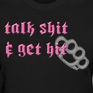 Talk Sh*t Get Hit Womens standard T - Women's T-Shirt