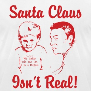 Santa Claus Isn't Real T-Shirts - Men's T-Shirt by American Apparel