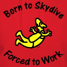 Born To Skydive Forced To Work