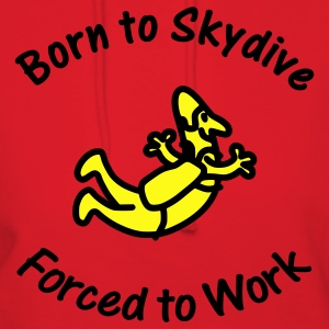 Born To Skydive Forced To Work - Women's Hoodie
