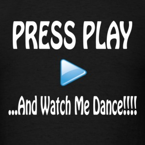 Press Play and Watch Me Dance T-Shirts - Men's T-Shirt