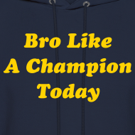 Design ~ Bro Like A Champion Today Sweatshirt