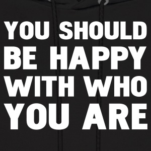you should be happy with who you are Hoodies - Men's Hoodie