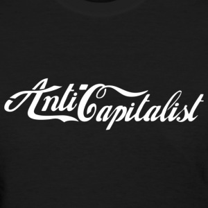 Anti-Capitalist - Women's T-Shirt