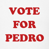 Design ~ VOTE FOR PEDRO T-Shirt