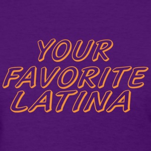 Women's Your Favorite Latina Tee - Women's T-Shirt