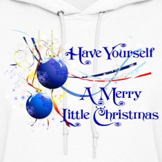 Have Yourself a Merry Little Christmas Hoodies