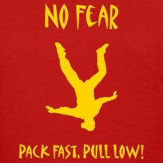 No Fear Pack Fast, Pull Low!