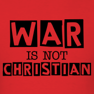 Design ~ WAR IS NOT CHRISTIAN (RED)