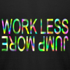 Work Less Jump More T-Shirts