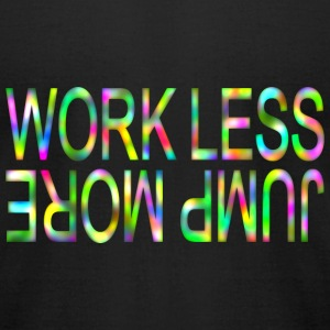 Work Less Jump More T-Shirts - Men's T-Shirt by American Apparel