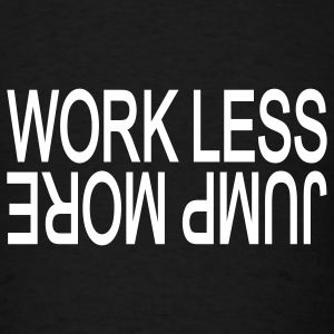 Work Less Jump More - Men's T-Shirt