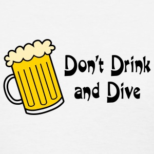 Dont Drink And Dive Women's T-Shirts - Women's T-Shirt