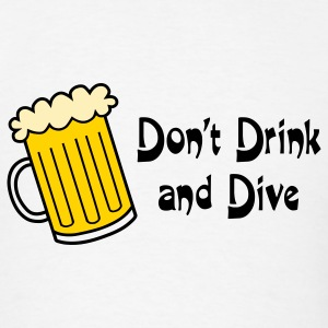 Dont Drink And Dive T-Shirts - Men's T-Shirt