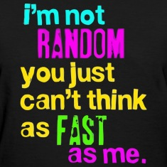 "Women's ""Im Not Random, You Just Cant Think As Fast As Me"" Shirt"